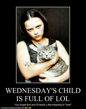 WEDNESDAY'S CHILD IS FULL OF LOL