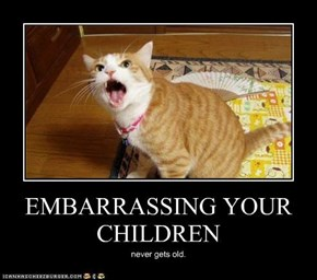 EMBARRASSING YOUR CHILDREN