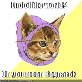 End of the world?  Oh you mean Ragnarok