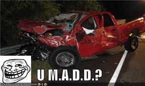 U M.A.D.D.?