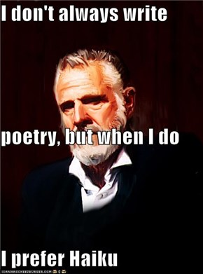 I don't always write poetry, but when I do I prefer Haiku