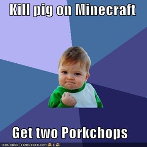 Kill pig on Minecraft  Get two Porkchops