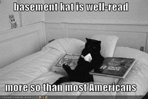 basement kat is well-read  more so than most Americans