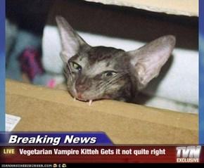 Breaking News -  Vegetarian Vampire Kitteh Gets it not quite right