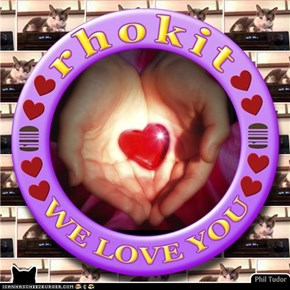 (((((rhokit))))) ... WE LOVE YOU . . . . . . . . . . . . . . . . . . . . . . . . .
