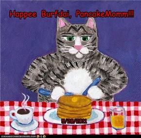 Happee  Burfdai,  PancakeMomm!!!
