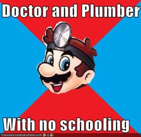 Doctor and Plumber  With no schooling