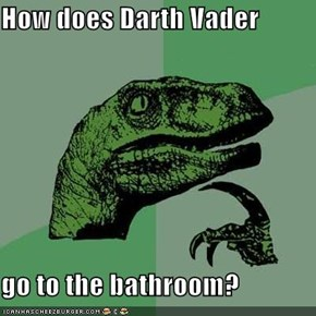 How does Darth Vader  go to the bathroom?