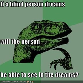 If a blind person dreams will the person be able to see in the dreams?