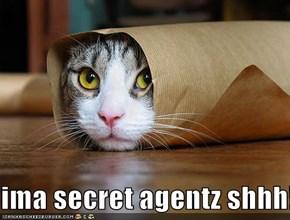 ima secret agentz shhh!!!