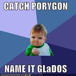 CATCH PORYGON  NAME IT GLaDOS