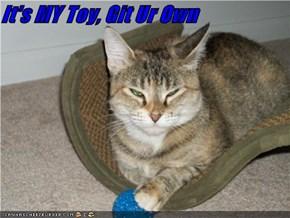 It's MY Toy, Git Ur Own