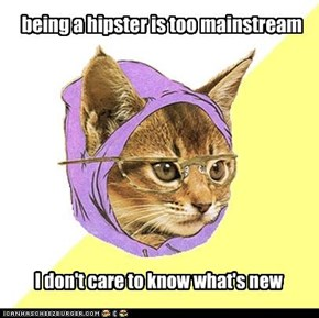 being a hipster is too mainstream
