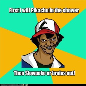 First i will Pikachu in the shower