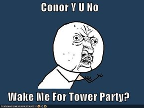 Conor Y U No  Wake Me For Tower Party?