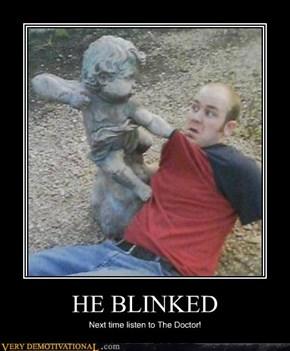 HE BLINKED