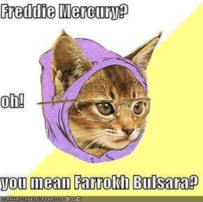 Freddie Mercury? oh! you mean Farrokh Bulsara?