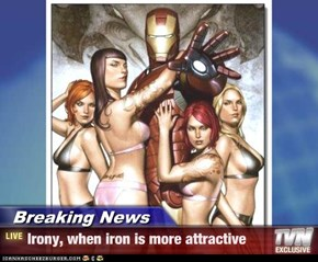 Breaking News - Irony, when iron is more attractive