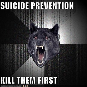 SUICIDE PREVENTION  KILL THEM FIRST