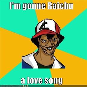 I'm gonne Raichu  a love song