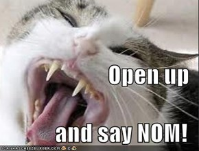 Open up  and say NOM!