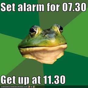 Set alarm for 07.30  Get up at 11.30