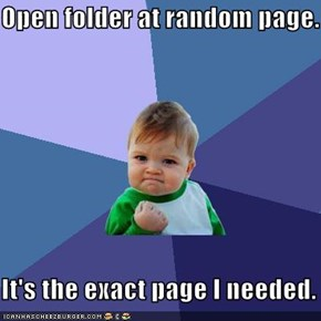 Open folder at random page.  It's the exact page I needed.