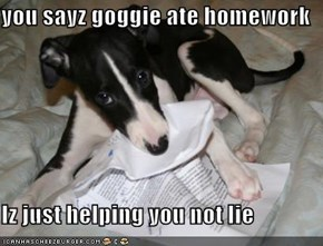 you sayz goggie ate homework  Iz just helping you not lie