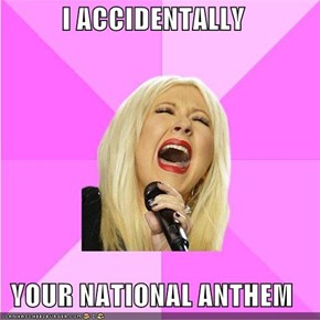 I ACCIDENTALLY  YOUR NATIONAL ANTHEM
