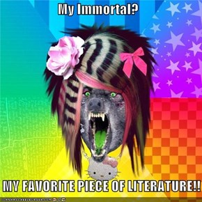My Immortal?      MY FAVORITE PIECE OF LITERATURE!!