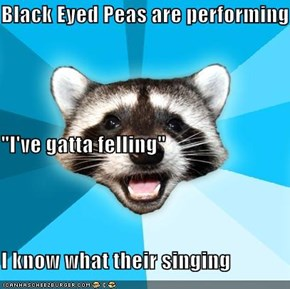 "Black Eyed Peas are performing live ""I've gatta felling"" I know what their singing"