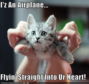 I'z An Airplane...  Flyin' Straight Into Ur Heart!