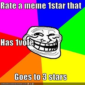 Rate a meme 1star that Has 1vote Goes to 3 stars