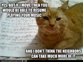 YES, BUT IF I MOVE, THEN YOU WOULD BE ABLE TO RESUME PLAYING YOUR MUSIC