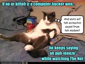 U no ur kitteh iz a computer hacker wen...