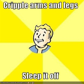 Cripple arms and legs  Sleep it off