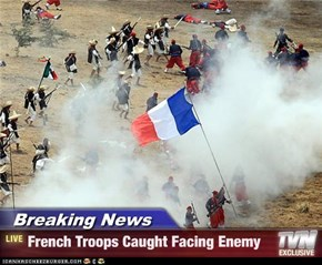 Breaking News - French Troops Caught Facing Enemy