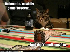 Da hoominz cawl dis game 'Descent'...