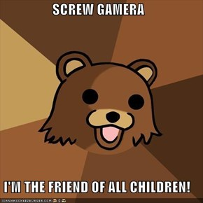 SCREW GAMERA  I'M THE FRIEND OF ALL CHILDREN!