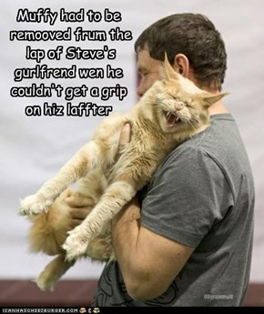 Muffy had to be  remooved frum the  lap of Steve's gurlfrend wen he couldn't get a grip on hiz laffter