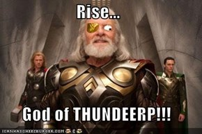 Rise...  God of THUNDEERP!!!