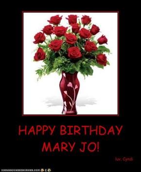 HAPPY BIRTHDAY MARY JO!