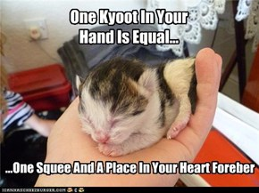 One Kyoot In Your Hand Is Equal...