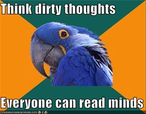 Think dirty thoughts  Everyone can read minds