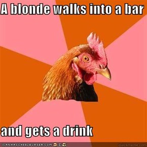A blonde walks into a bar  and gets a drink