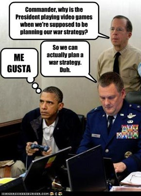 Commander, why is the President playing video games when we're supposed to be planning our war strategy?