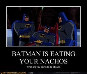 BATMAN IS EATING  YOUR NACHOS