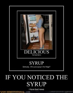 IF YOU NOTICED THE SYRUP
