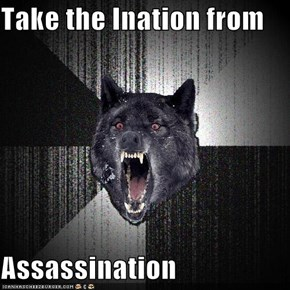 Take the Ination from  Assassination