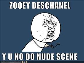 ZOOEY DESCHANEL  Y U NO DO NUDE SCENE